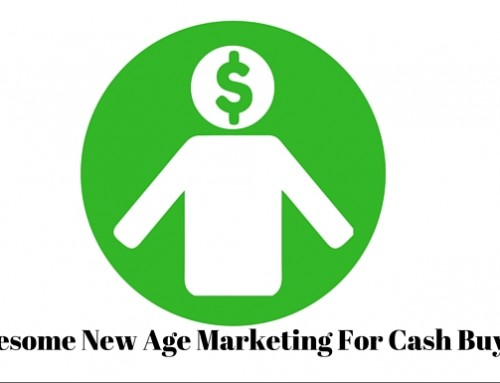 Awesome New Age Marketing for Cash Buyers