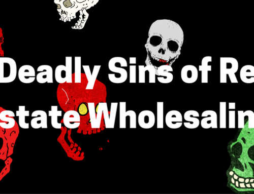 7 Deadly Sins of Real Estate Wholesaling