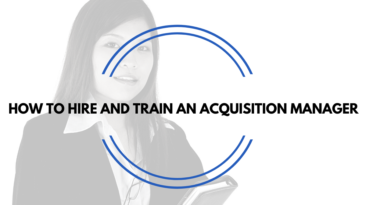 How to Hire and Train an Acquisition Manager