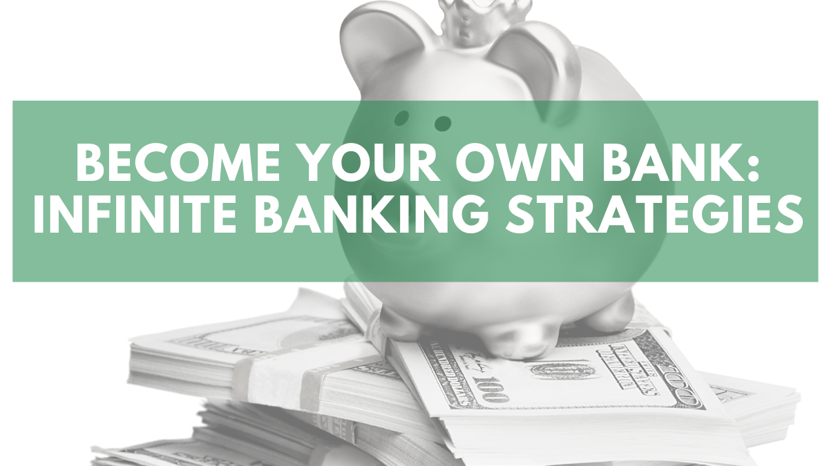 Become Your Own Bank: Infinite Banking Strategies
