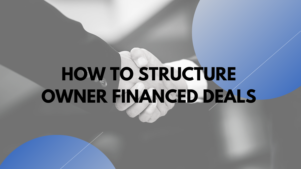 How To Structure Seller Financed Deals That Anyone Will Buy