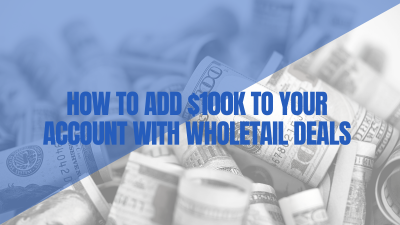 How to Add $100k To Your Account With Wholetail Deals