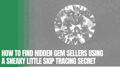 How to Find Hidden Gem Sellers using a Sneaky Little Skip Tracing Secret