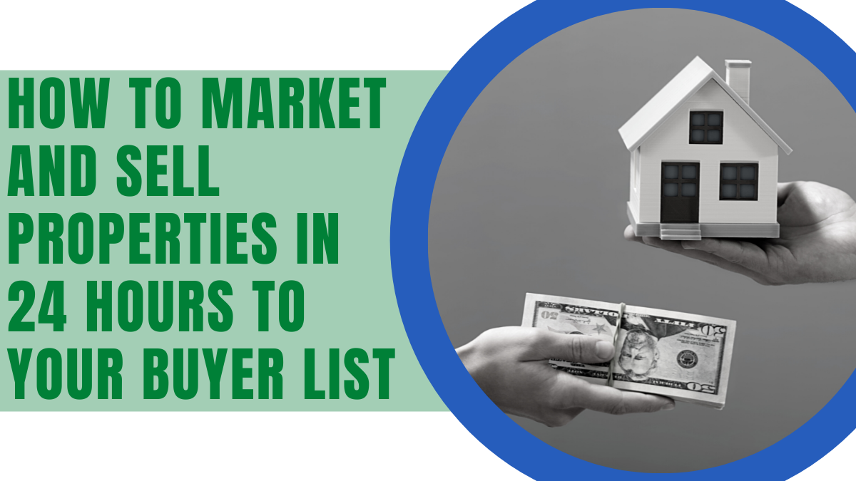 How to Market and Sell Properties in 24 Hours to your Buyer List