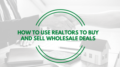How to Use Realtors to Buy and Sell Wholesale Deals